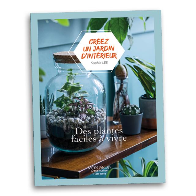 Créez un jardin d'intérieur, Mon Jardin & Ma Maison Hors-série